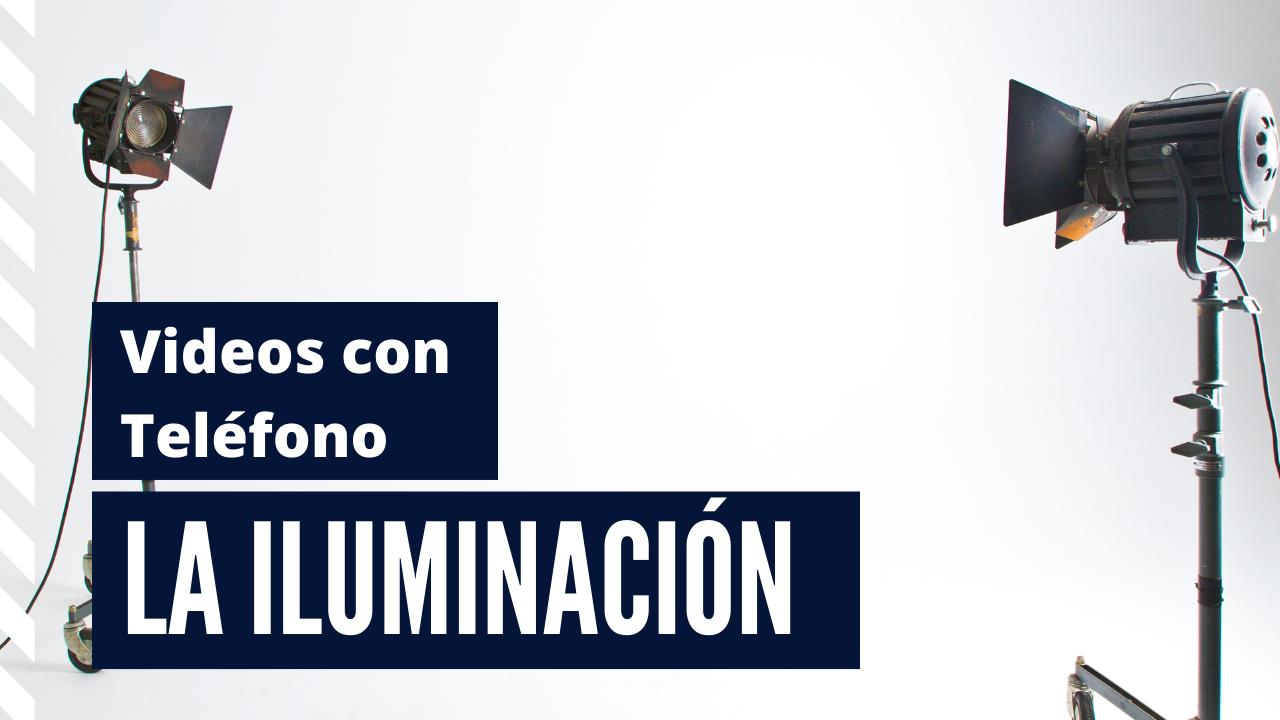 La Iluminación | Mejora los Videos que Grabas con el Teléfono.