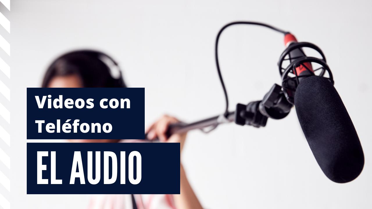 El Audio | Mejora los Videos que Grabas con tu Teléfono.