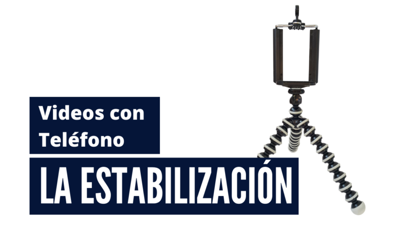 La Estabilización | Mejora los Videos que Grabas con el Teléfono.